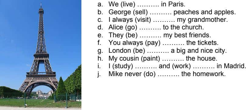 a. We (live) ………. in Paris. b. George (sell) ………. peaches and apples. c. I