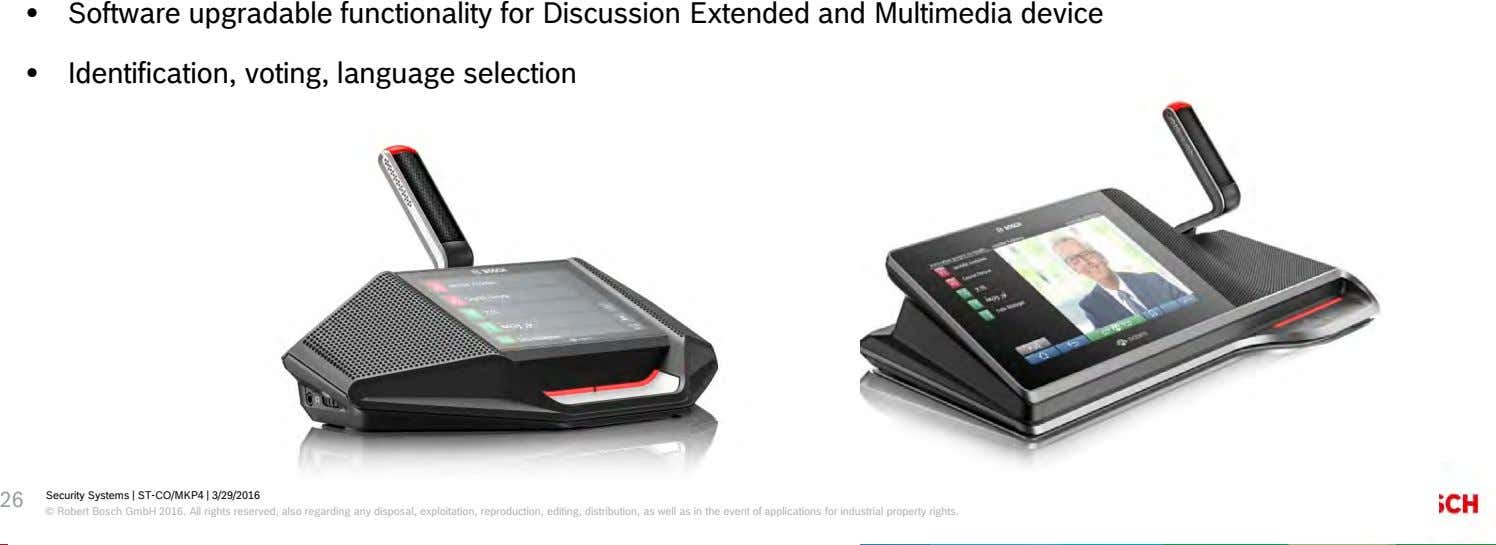 • Software upgradable functionality for Discussion Extended and Multimedia device • Identification, voting,