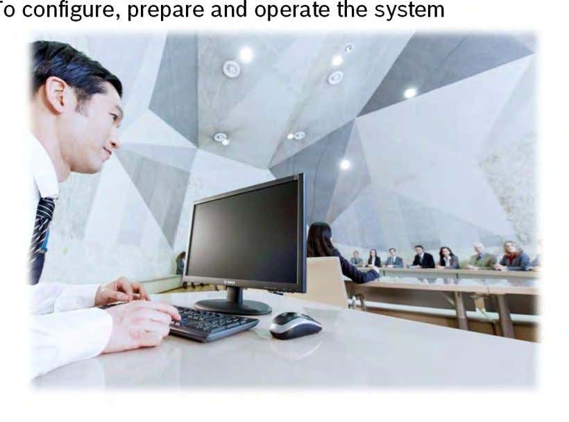 • To configure, prepare and operate the system • Meeting and agenda • Delegate Database •