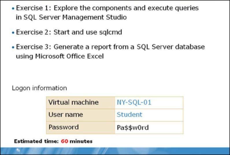 2008 Lab: Using SQL Server Management Studio and SQLCMD Exercise 1: Explore the Compon ents and