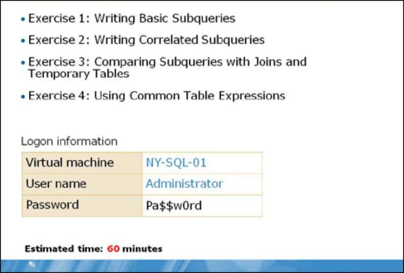 Working with Subqueries Lab: Working with Subqueries Exercise 1: Writing Basic Subqueries Scenario You are a