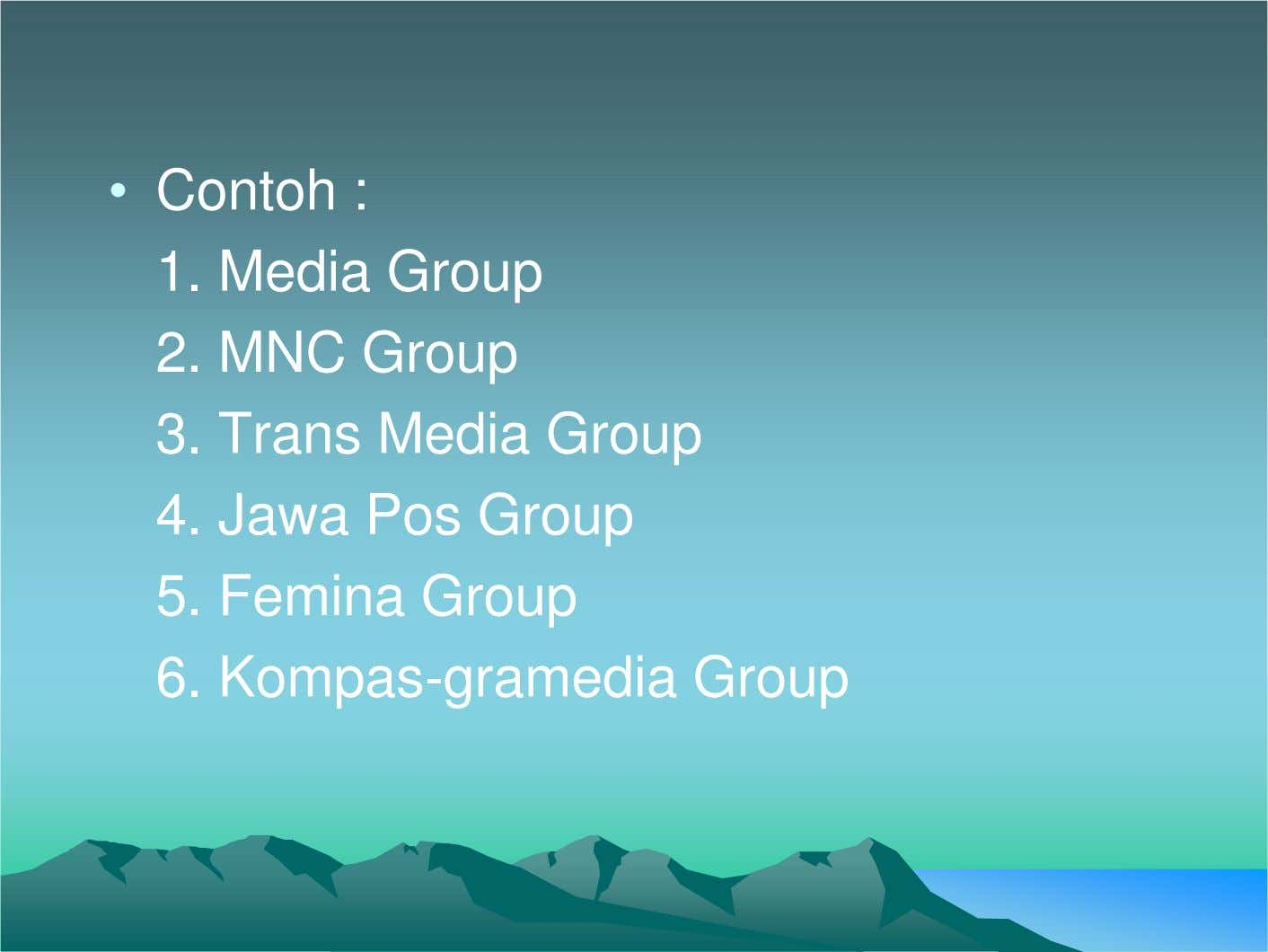 • Contoh : 1. Media Group 2. MNC Group 3. Trans Media Group 4. Jawa