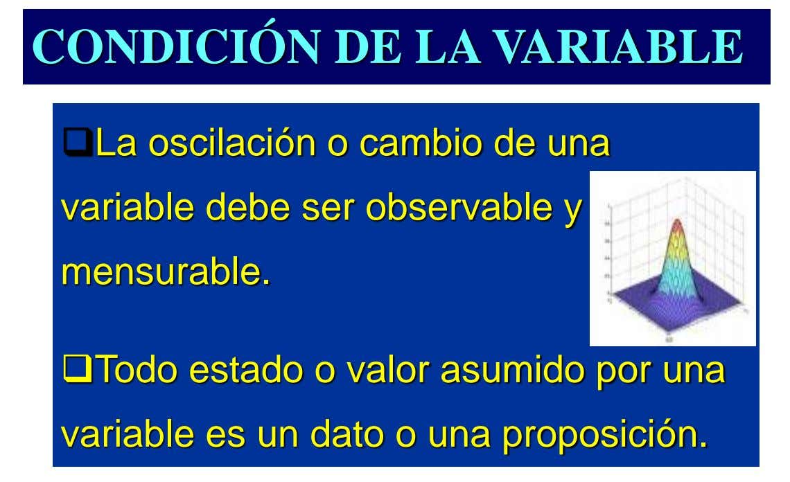 CONDICIÓN DE LA VARIABLE La oscilación o cambio de una variable debe ser observable y mensurable.