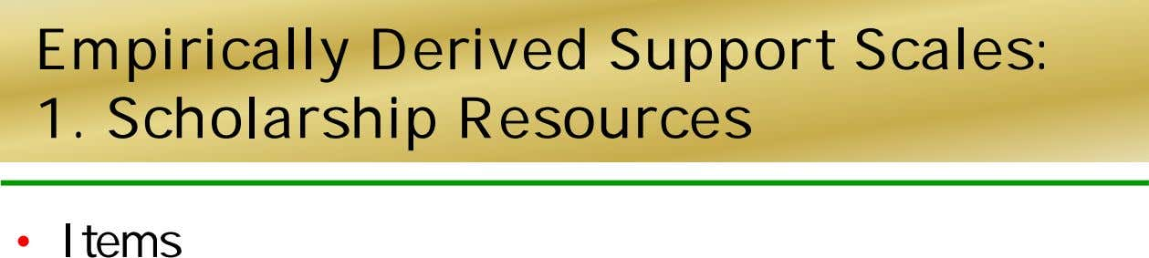 Empirically Derived Support Scales: 1. Scholarship Resources • Items
