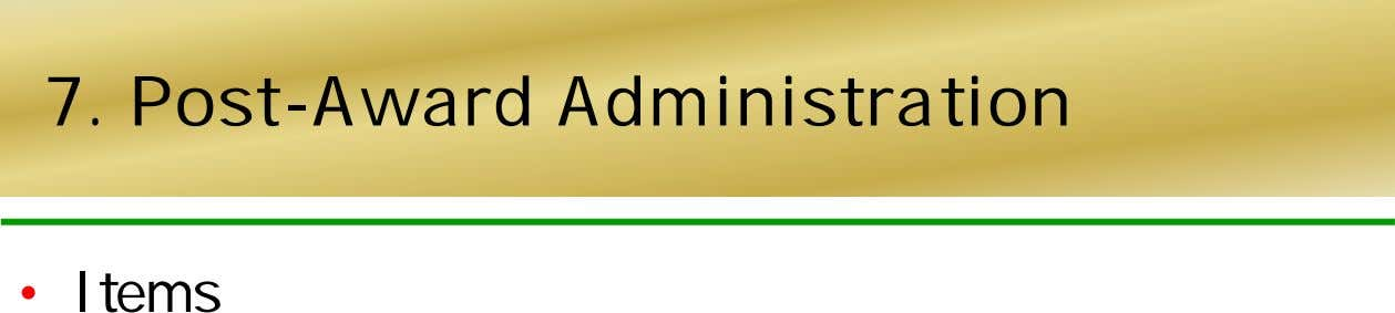 7. Post-Award Administration • Items