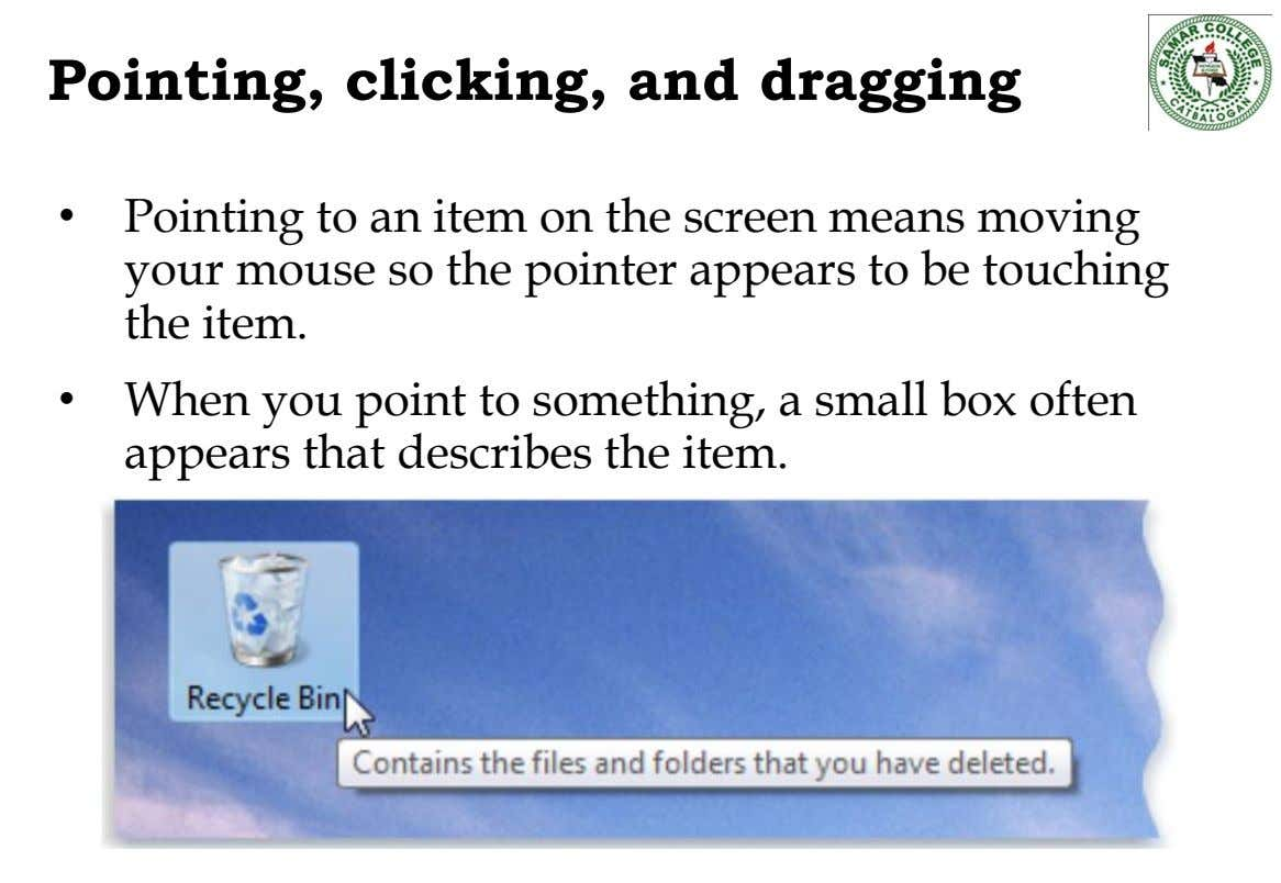 Pointing, clicking, and dragging • Pointing to an item on the screen means moving your mouse