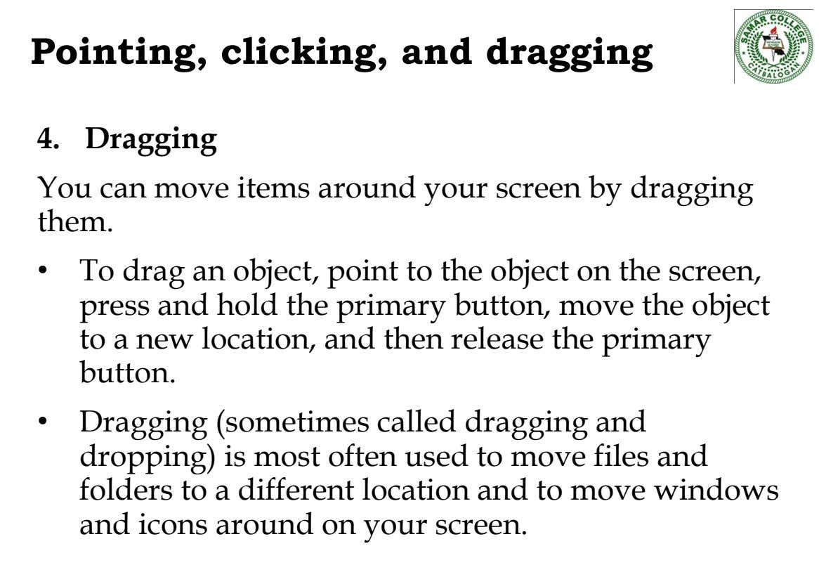 Pointing, clicking, and dragging 4. Dragging You can move items around your screen by dragging them.