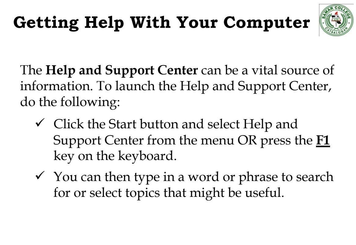 Getting Help With Your Computer The Help and Support Center can be a vital source of