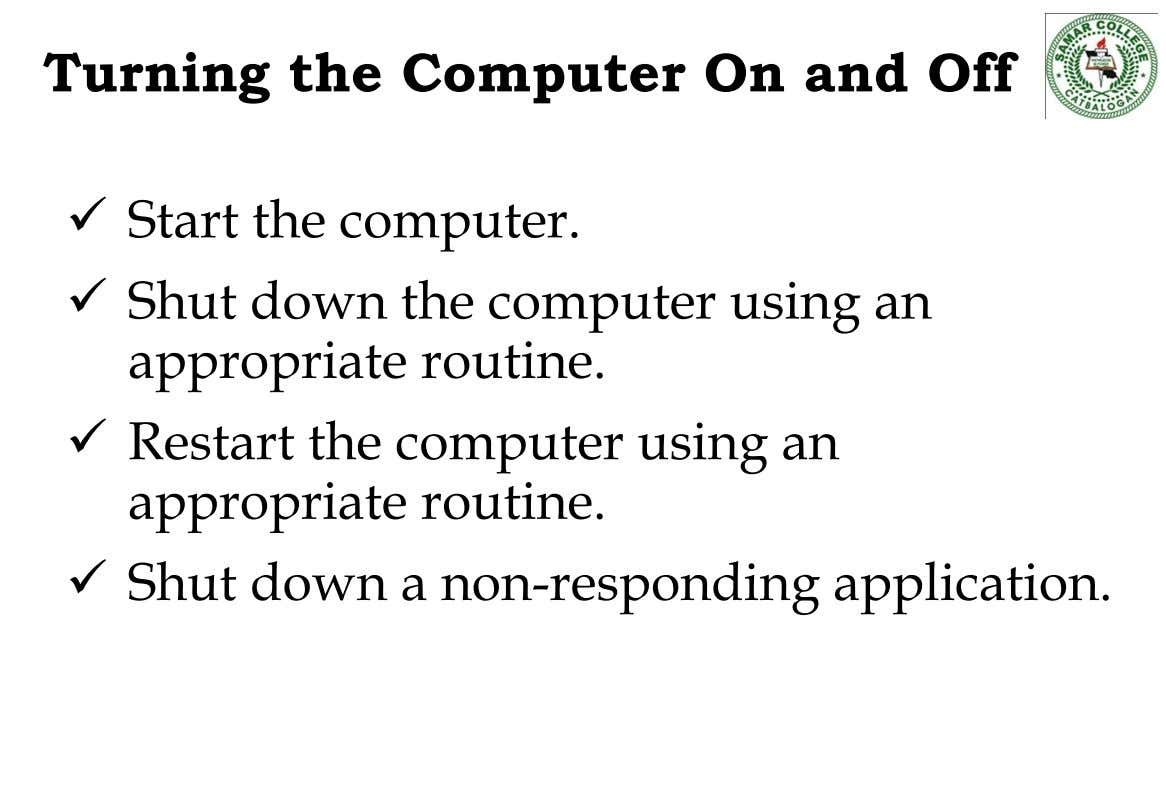 Turning the Computer On and Off  Start the computer.  Shut down the computer using