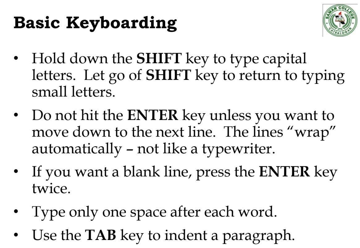 Basic Keyboarding • Hold down the SHIFT key to type capital letters. Let go of SHIFT