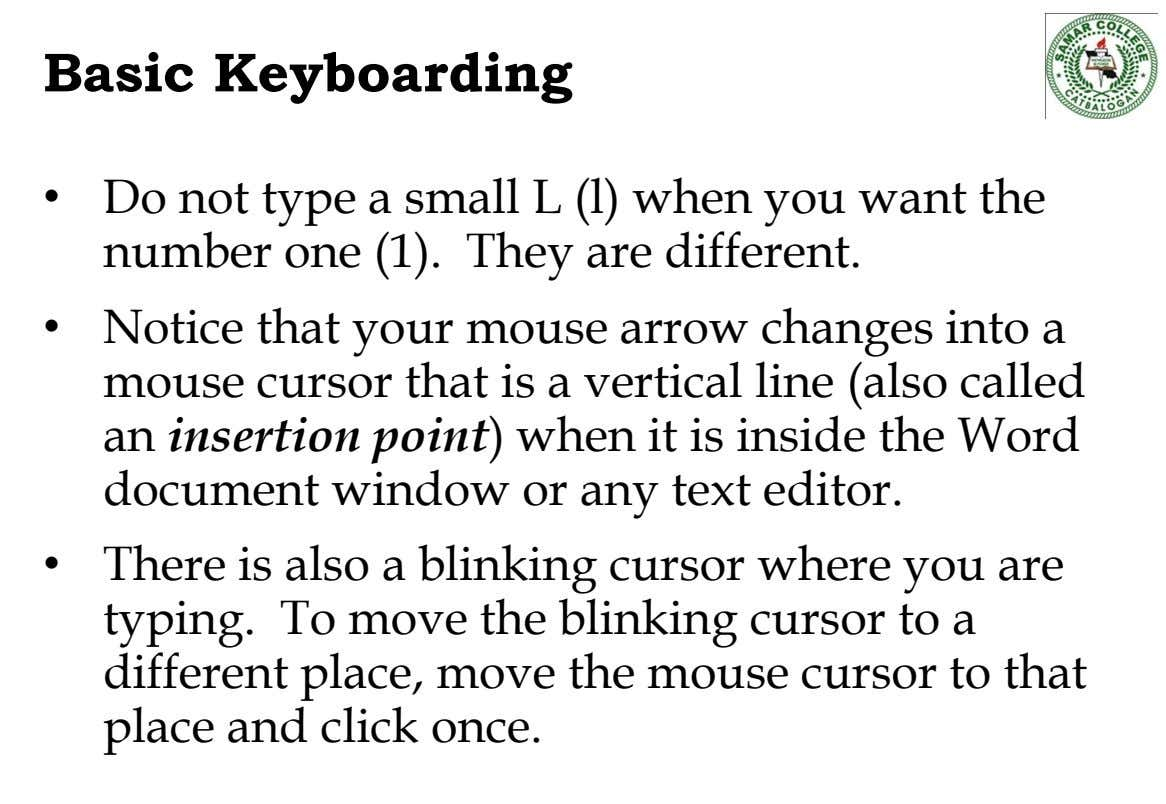 Basic Keyboarding • Do not type a small L (l) when you want the number one