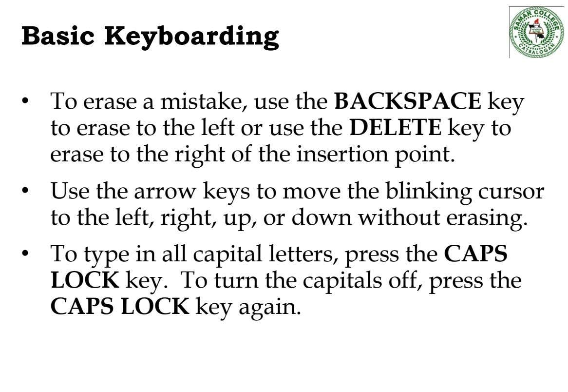 Basic Keyboarding • To erase a mistake, use the BACKSPACE key to erase to the left