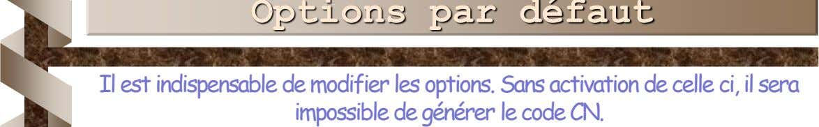 Il est indispensable de modifier les options. Sans activation de celle ci, il sera impossible