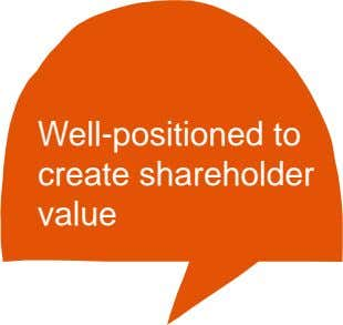Well-positioned to create shareholder value
