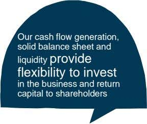 Our cash flow generation, solid balance sheet and liquidity provide flexibility to invest in the business
