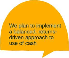 We plan to implement a balanced, returns- driven approach to use of cash
