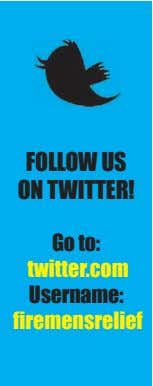 FOLLOW uS On TWITTeR! Go to: twitter.com username: firemensrelief