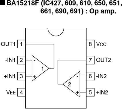 BA15218F (IC427, 609, 610, 650, 651, 661, 690, 691) : Op amp. OUT1 1 8