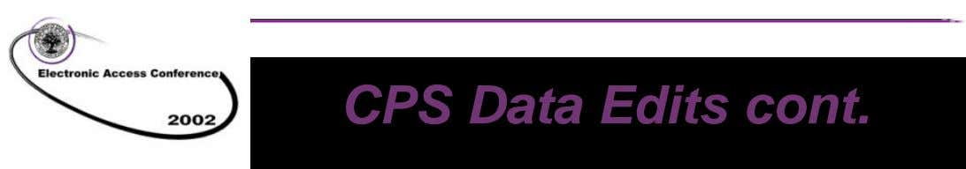 CPS Data Edits cont. n Three basic types of edits performed: – Assumptions – Rejects –