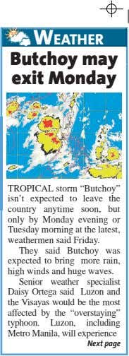"TROPICAL storm ""Butchoy"" isn't expected to leave the country anytime soon, but only by Monday"