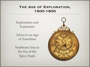 The Age of Exploration, 1500-1800 Exploration and Expansion Africa in an Age of Transition Southeast