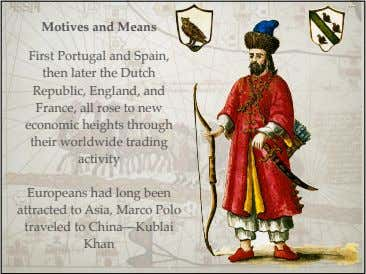 Motives and Means First Portugal and Spain, then later the Dutch Republic, England, and France,
