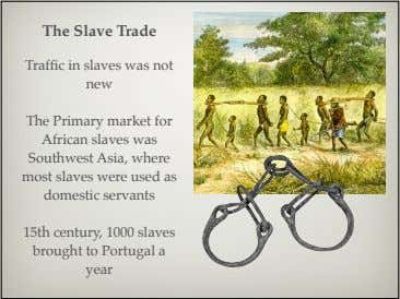 The Slave Trade Traffic in slaves was not new The Primary market for African slaves