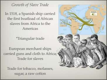 Growth of Slave Trade In 1518, a Spanish ship carried the first boatload of African