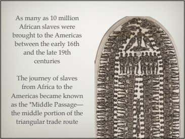 As many as 10 million African slaves were brought to the Americas between the early