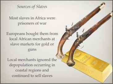 Sources of Slaves Most slaves in Africa were prisoners of war Europeans bought them from