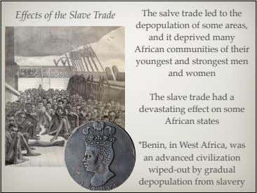 Effects of the Slave Trade The salve trade led to the depopulation of some areas,