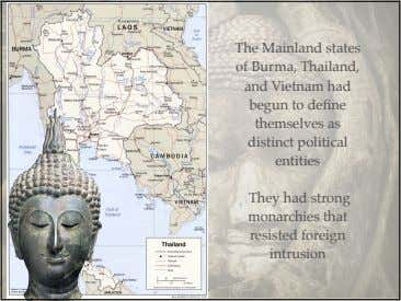 The Mainland states of Burma, Thailand, and Vietnam had begun to define themselves as distinct