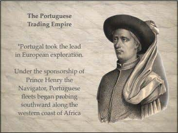 The Portuguese Trading Empire *Portugal took the lead in European exploration. Under the sponsorship of