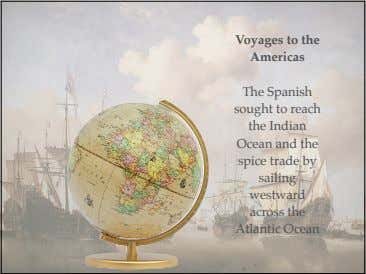 Voyages to the Americas The Spanish sought to reach the Indian Ocean and the spice