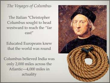 The Voyages of Columbus The Italian *Christopher Columbus sought to head westward to reach the