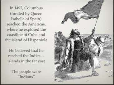 In 1492, Columbus (funded by Queen Isabella of Spain) reached the Americas, where he explored
