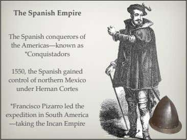 The Spanish Empire The Spanish conquerors of the Americas—known as *Conquistadors 1550, the Spanish gained
