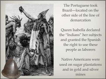 The Portuguese took Brazil—located on the other side of the line of demarcation Queen Isabella