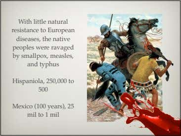 With little natural resistance to European diseases, the native peoples were ravaged by smallpox, measles,