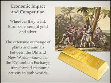 Economic Impact and Competition Wherever they went, Europeans sought gold and silver The extensive exchange