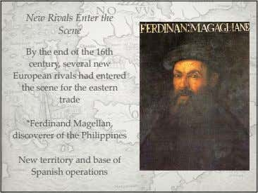New Rivals Enter the Scene By the end of the 16th century, several new European