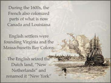 During the 1600s, the French also colonized parts of what is now Canada and Louisiana