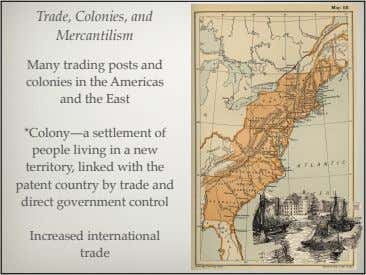 Trade, Colonies, and Mercantilism Many trading posts and colonies in the Americas and the East