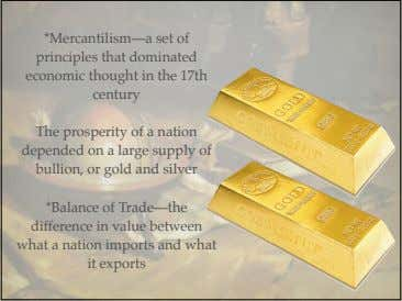 *Mercantilism—a set of principles that dominated economic thought in the 17th century The prosperity of