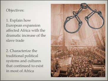 Objectives: 1. Explain how European expansion affected Africa with the dramatic increase of the slave