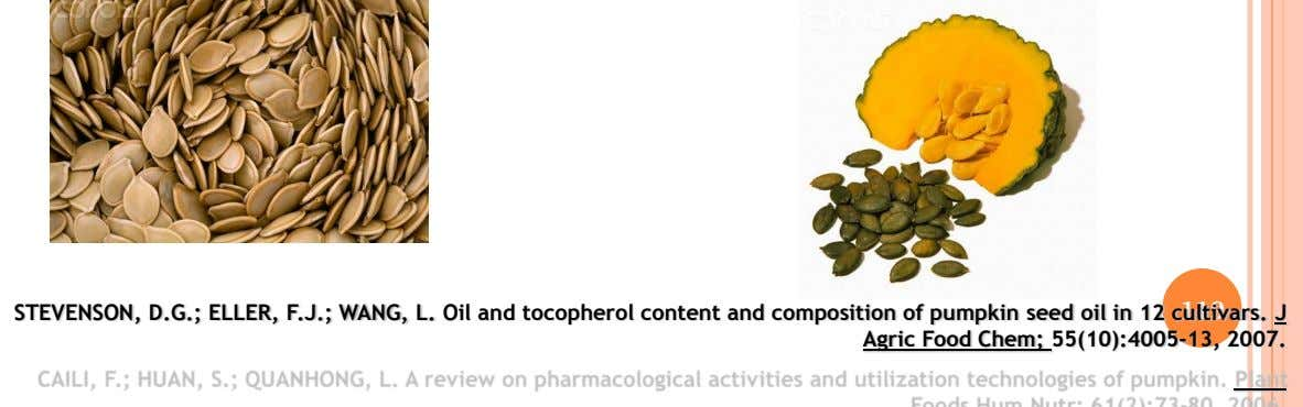 STEVENSON, D.G.; ELLER, F.J.; WANG, L. Oil and tocopherol content and composition of pumpkin seed