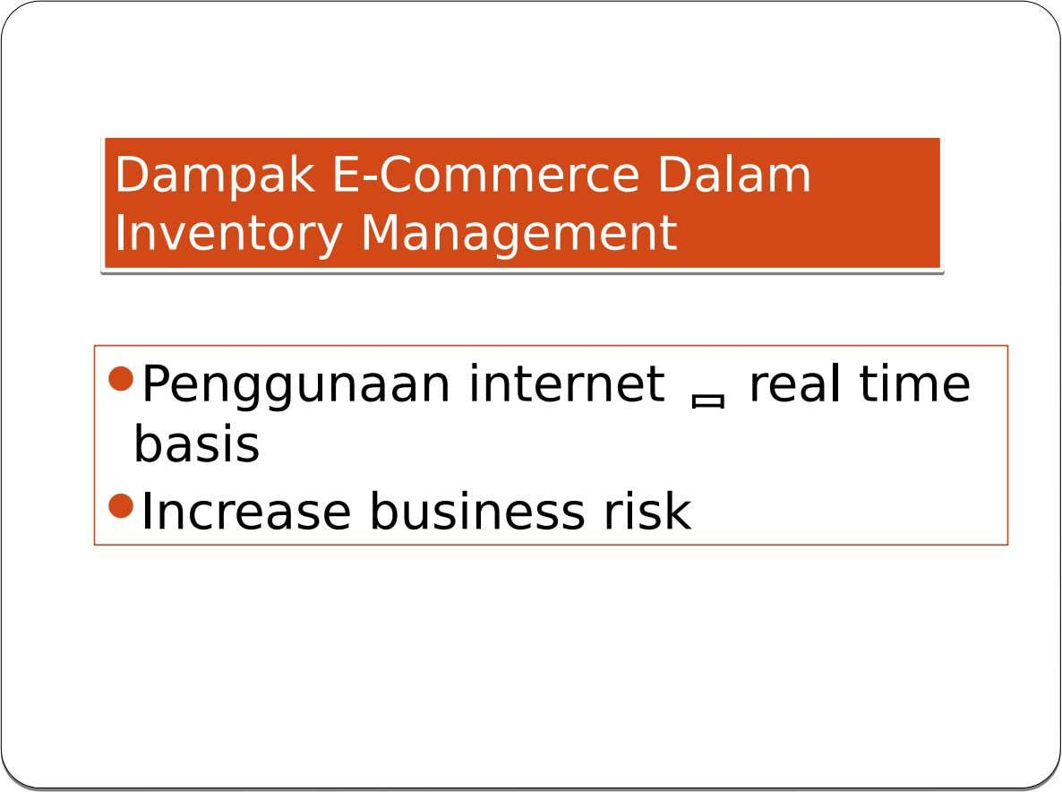 Dampak E-Commerce Dalam Dampak E-Commerce Dalam Inventory Management Inventory Management  Penggunaan internet  real time