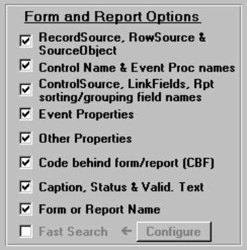 These options control what is searched in forms and reports. Recordsource, RowSource, and SourceObject, Filter, OrderBy