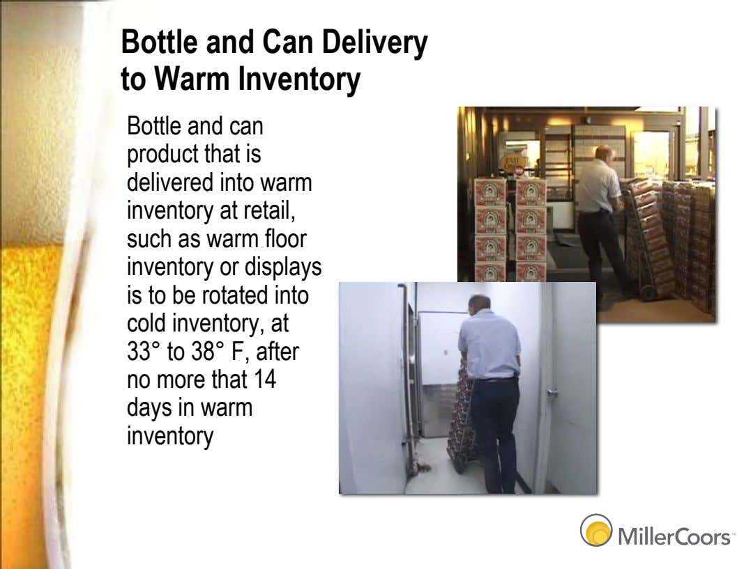 Bottle and Can Delivery to Warm Inventory Bottle and can product that is delivered into