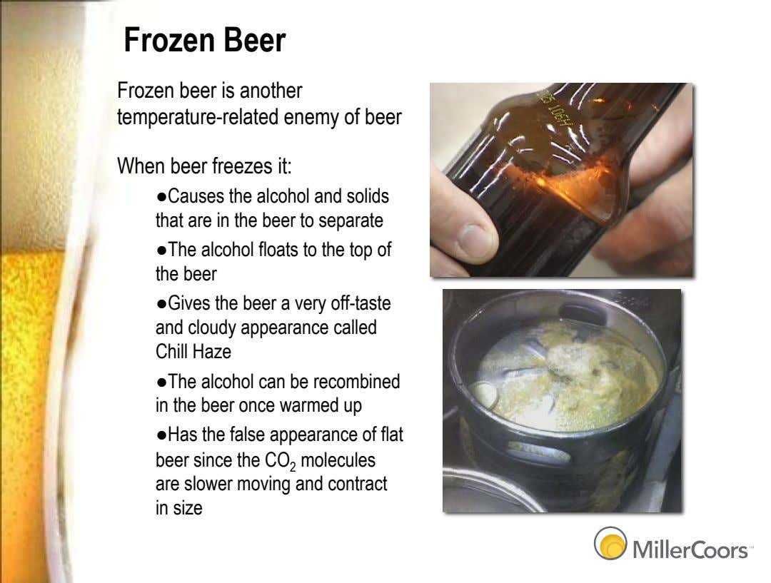 Frozen Beer Frozen beer is another temperature-related enemy of beer When beer freezes it: ●